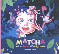 Eglantine Vittu - Matcha et la forêt d'origamis.