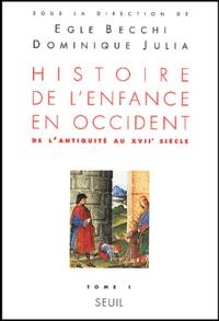 Egle Becchi et Dominique Julia - Histoire de l'enfance en Occident - Tome 1, De l'Antiquité au XVIIe siècle.