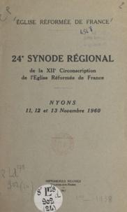Eglise réformée de France - 24e Synode régional de la XIIe circonscription de l'Église réformée de France - Nyons, 11, 12 et 13 novembre 1960 : compte rendu.