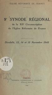 Eglise réformée de France - 9e Synode régional de la XIIe circonscription de l'Église réformée de France - Dieulefit, 13, 14 et 15 novembre 1945.