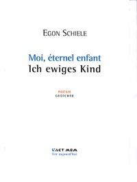 Egon Schiele - Moi, éternel enfant - Edition bilingue français-allemand.