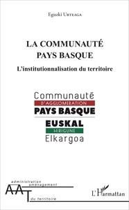 Eguzki Urteaga - La Communauté Pays Basque - L'institutionnalisation du territoire.
