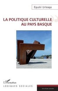 Eguzki Urteaga - La politique culturelle au Pays Basque.