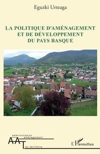 Eguzki Urteaga - La politique d'aménagement et de développement du Pays Basque.