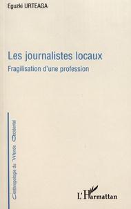 Eguzki Urteaga - Les journalistes locaux - Fragilisation d'une profession.