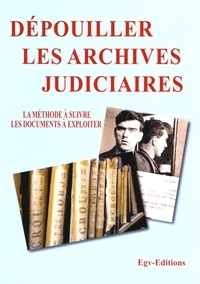 EGV Editions - Dépouiller les archives judiciaires - La méthode à suivre, les documents à exploiter.