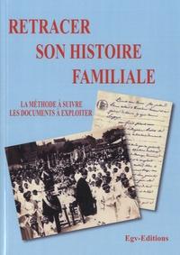 EGV Editions - Retracer son histoire familiale - La méthode à suivre, les documents à exploiter.