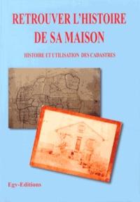 EGV Editions - Retrouver l'histoire de sa maison - Histoire et utilisation des cadastres.