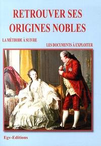 EGV Editions - Retrouver ses origines nobles - La méthode à suivre, les documents à exploiter.