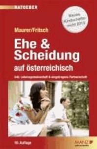 Ehe & Scheidung auf österreichisch - Plus: Praktische Tipps und Entscheidungshilfen. Inkl. EU-Scheidungsverordnung..