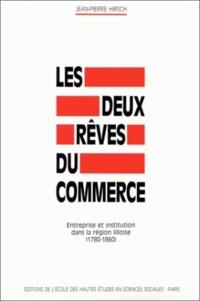 EHESS - Les Deux rêves du commerce : entreprise et institution dans la région lilloise : 1780-1860.