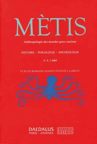 Mètis N° 3/2005 Et si les Romains avaient inventé la Grèce ?
