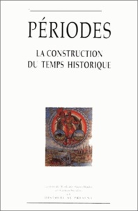 EHESS - Périodes. - La construction du temps historique, 5ème colloque d'histoire au présent.