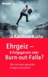 Ehrgeiz - Erfolgsgarant oder Burn-out-Falle? - Wie Sie einen gesunden Ehrgeiz entwickeln!.