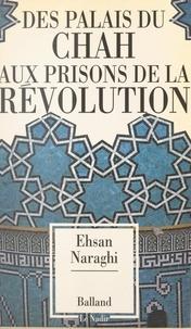 Ehsan Naraghi - Des palais du Shah aux prisons de la révolution.
