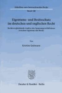 Eigentums- und Besitzschutz im deutschen und englischen Recht - Rechtsvergleichende Analyse des Spannungsverhältnisses zwischen Eigentum und Besitz.
