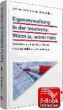 Eigenverwaltung in der Insolvenz: Wann ja, wann nein inkl. E-Book - Entscheidungshilfen für die Praxis; Mit Arbeitshilfen und Checklisten.