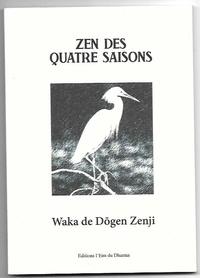 Eihei Dogen - Zen des quatre saisons.
