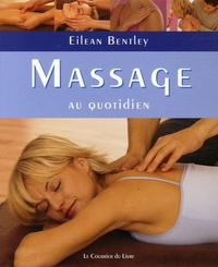 Eilean Bentley - Massage au quotidien - Comment éliminer les tensions et les angoisses liées à la vie moderne.