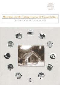 Eilean Hooper-Greenhill - Museums and the Interpretation of Visual Culture.