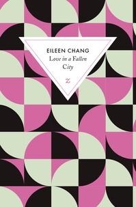 Eileen Chang - Love in a fallen city - Suivi de Ah Hsiao est triste en automne.