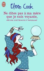 Eileen Cook - Ne dîtes pas à ma mère que je suis voyante, elle me croit libraire à Vancouver.