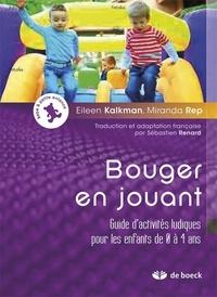 Eileen Kalkman et Miranda Rep - Bouger en jouant - Guide d'activités ludiques pour les enfants de 0 à 4 ans.
