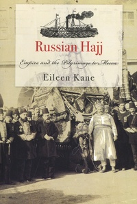 Eileen Kane - Russian Hajj - Empire and the Pilgrimage to Mecca.