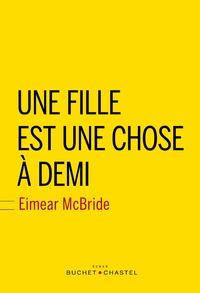 Eimear McBride - Une fille est une chose à demi.