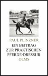 Ein Beitrag zur praktischen Pferde-Dressur - Aus meinem Leben. Reiterliche Rückblicke und Ausblicke / Wie ist die Beizäumung des Pferdes zu gewinnen und zu erhalten.