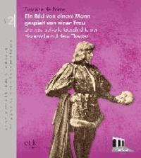 Ein Bild von einem Mann - gespielt von einer Frau - Die wechselvolle Geschichte der Hosenrolle auf dem Theater.