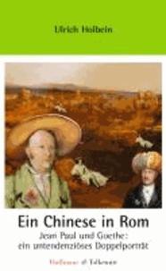 Ein Chinese in Rom - Jean Paul und Goethe: Ein untendenziöses Doppelporträt.