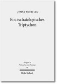Ein eschatologisches Triptychon - Das Leben angesichts des Todes in christlicher Hoffnung.