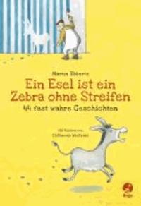Ein Esel ist ein Zebra ohne Streifen - 44 fast wahre Geschichten.