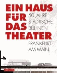 Ein Haus für das Theater - 50 Jahre Städtische Bühnen Frankfurt am Main.