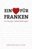 Ein Herz für Franken - 66 launige Liebeserklärungen - 66 launige Liebeserklärungen.