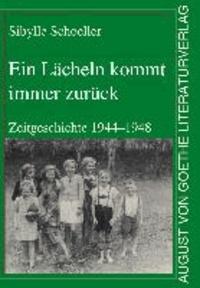 Ein Lächeln kommt immer zurück - Zeitgeschichte von 1944 -1948.