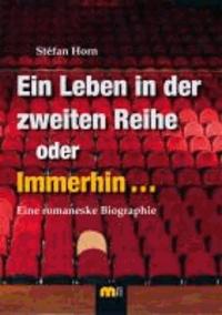 Ein Leben in der zweiten Reihe oder immerhin ... - Eine romaneske Biographie.