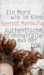 Ein Mord wie im Kino - Authentische Kriminalfälle aus der DDR.