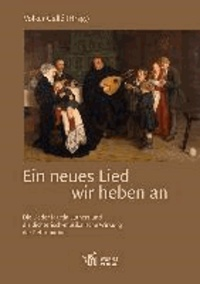 Ein neues Lied wir heben an - Die Lieder Martin Luthers und die dichterisch-musikalische Wirkung der Reformation.