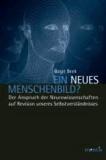 Ein neues Menschenbild? - Der Anspruch der Neurowissenschaften auf Revision unseres Selbstverständnisses.
