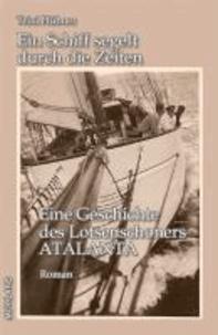 Ein Schiff segelt durch die Zeiten - Eine Geschichte des Lotsenschoners ATALANTA.