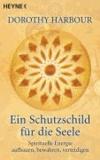 Ein Schutzschild für die Seele - Spirituelle Energie aufbauen, bewahren, verteidigen.