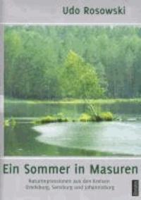 Ein Sommer in Masuren - Naturimpressionen aus den Kreisen Ortelsburg, Sensburg und Johannisburg - Ein kommentierter Bildband.