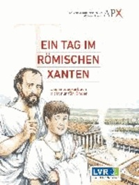Ein Tag im Römischen Xanten - Das Entdeckerbuch nicht nur für Kinder.