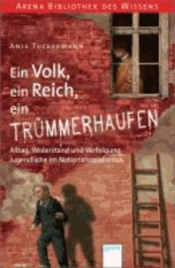 Ein Volk, ein Reich, ein Trümmerhaufen. Alltag, Widerstand und Verfolgung - Jugendliche im Nationalsozialismus - Arena Bibliothek des Wissens. Lebendige Geschichte.