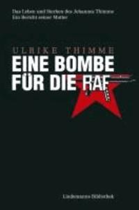 Eine Bombe für die RAF - Das Leben und Sterben des Johannes Thimme. Ein Bericht von seiner Mutter..