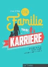 Eine Familie macht Karriere - gleichberechtigt Beruf, Kinder und die Liebe vereinen.