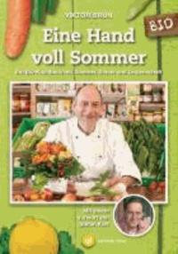 Eine Hand voll Sommer - Ein Bio-Kochbuch mit Sommer, Sonne und Leidenschaft. Mit einem Vorwort von Stefan Kurt..