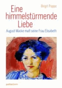 Eine himmelstürmende Liebe - August Macke malt seine Frau Elisabeth.